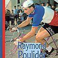 Raymond <b>Poulidor</b> : La véridique histoire - Jean-Paul Ollivier