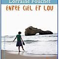 ENTRE CIEL ET LOU - <b>LORRAINE</b> <b>FOUCHET</b> - EDITIONS HELOISE D'ORMESSON.