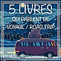 Give me five books #11 - 5 livres qui parlent de voyage/roadtrip