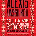 Alexis vassilkov ou la vie tumultueuse du fils de maupassant - bernard prou