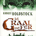 Le <b>Codex</b> Merlin, tome 2 : Le Graal de fer (The Iron Grail) - Robert Holdstock