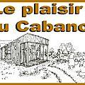 LE PLAISIR DU CABANON