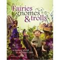 Fairies, Gnomes & Trolls