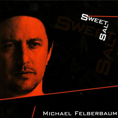 Michael Felberbaum - 2006 - Sweet Salt (Fresh Sound)