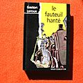 Le fauteuil Hanté, Gaston Leroux, collection <b>mot</b> de <b>passe</b>, éditions deux coqs d'or 1994