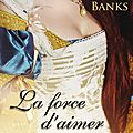 La force d'aimer ~~ Maya Banks