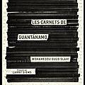 Les carnets de <b>Guantanamo</b> - Mohamedou Ould Slahi - Editions Michel Lafon