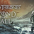 Test de Game Of Thrones : Beyond The Wall - Jeu Video Giga France
