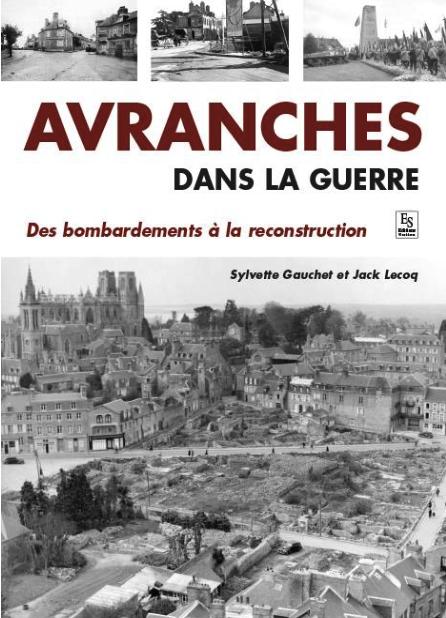 «Avranches dans la guerre. Des bombardements à la reconstruction» dernier livre de Sylvette Gauchet et Jack Lecoq