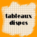 tableaux dispos