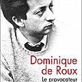 Jean-Luc Barré - Dominique <b>Roux</b>, le provocateur