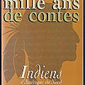Mille ans de contes : Indiens d'<b>Amérique</b> du <b>Nord</b> / Histoires et légendes à raconter aux enfants avant d'aller dormir – Ka-Be-Mub