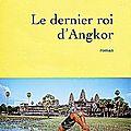 Le dernier roi d'angkor, de jean-luc coatalem (2010)