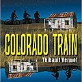 Colorado train, de thibault vermot, chez sarbacane ***