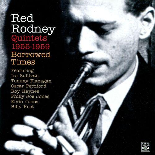 Red Rodney - 1955-59 - Borrowed Times, Red Rodney Quintets 1955-1959 (Fresh Sound)