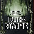 Matheson, richard : d'autres royaumes.