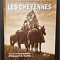 Les Cheyennes, les Indiens d'Amérique du Nord : Les Cheyennes, les Arapahos, la nation Blackfoot - Textes et photographies d'Edw
