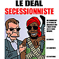 LE DEAL SECESSIONNISTE.part1