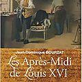 Les Après - Midi de Louis <b>XVI</b>