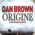 Origine, de dan brown & lu par françois d'aubigny