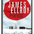 Perfidia: Los Angeles au temps de Pearl Harbor, ou les bas-fonds de <b>James</b> <b>Ellroy</b>