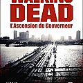 <b>Robert</b> <b>Kirkman</b> Jay Bonansinga, The Walking Dead : L'Ascension du Gouverneur, 2011