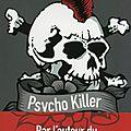 Psycho Killer d' <b>Anonyme</b> (+++)
