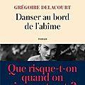 Danser au bord de l'abîme, <b>Grégoire</b> Delacourt