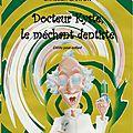 Docteur kyste, le méchant dentiste par christian carton