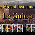 The Mortal Instruments - Le Guide !