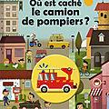 Où est caché le camion de pompiers ? de Jacky Goupil, illustré par Cristian Turdera