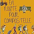 En <b>route</b> pour <b>Compostelle</b> de Monika Peetz