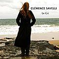 Le cri de <b>Clémence</b> <b>Savelli</b>