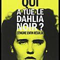 Qui a tué le Dahlia Noir ? - L'énigme enfin résolue - <b>Stéphane</b> <b>Bourgoin</b> - Editions Ring