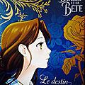 La <b>Belle</b> et la <b>Bête</b> : le destin de <b>belle</b> / le destin de la <b>bête</b>