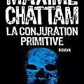 [news: dédicaces!] la conjuration primitive de maxime chattam