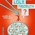 2014#32 : où est passée lola frizmuth ? de aurélie guerlach