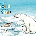 Au pôle nord ou au pôle sud ? : les animaux du froid