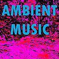 <b>Ambient</b> Music