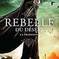 La trahison [rebelle du désert #2] de alwyn hamilton