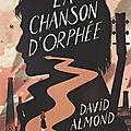 La chanson d'orphée, de david almond