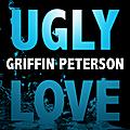 <b>Ugly</b> <b>Love</b> de Colleen Hoover / <b>Ugly</b> <b>Love</b> par Griffin Peterson