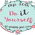 Le défi 2016 do it yourself: semaine 16