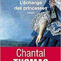 L'ECHANGE DES PRINCESSES de Chantal THOMAS