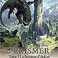 Pérismer, tome 3 : le serviteur d'askan, de franck dive