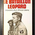 Le bataillon Léopard : Souvenirs d'un Africain blanc - Colonel Jean Schramme. Livre de 1969, éditions Robert Laffont, 356 pages.