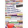 Facebook: mes amis, mes amours...mes emmerdes! levard/soulas