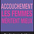 Accouchement - les femmes méritent mieux - marie hélène lahaye - editions michalon