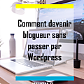 Comment devenir blogueur sans passer par wordpress