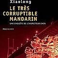 Le très corruptible mandarin, polar de qiu xialong